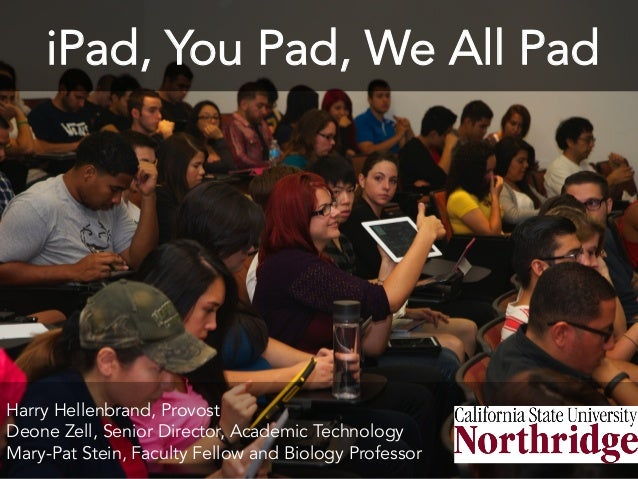 iPad, You Pad, We All Pad  Harry Hellenbrand, Provost Deone Zell, Senior Director, Academic Technology Mary-Pat Stein, Fac...