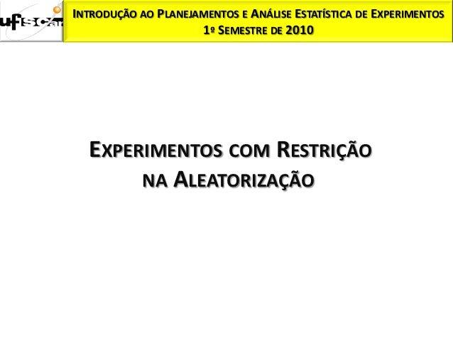 INTRODUÇÃO AO PLANEJAMENTOS E ANÁLISE ESTATÍSTICA DE EXPERIMENTOS                     1º SEMESTRE DE 2010  EXPERIMENTOS CO...