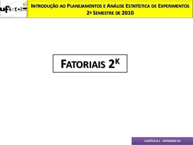 INTRODUÇÃO AO PLANEJAMENTOS E ANÁLISE ESTATÍSTICA DE EXPERIMENTOS                     2º SEMESTRE DE 2010            FATOR...