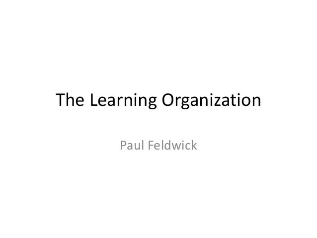 The Learning Organization Paul Feldwick
