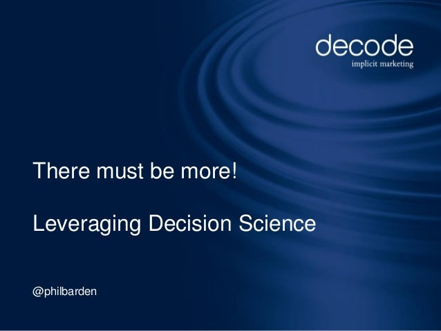 There must be more! Leveraging Decision Science @philbarden Seite 1