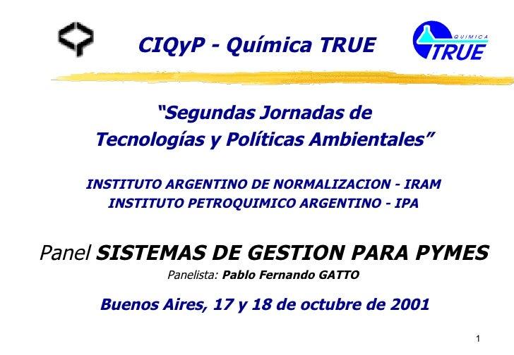 "CIQyP - Química TRUE <ul><li>"" Segundas Jornadas de </li></ul><ul><li>Tecnologías y Políticas Ambientales"" </li></ul><ul><..."