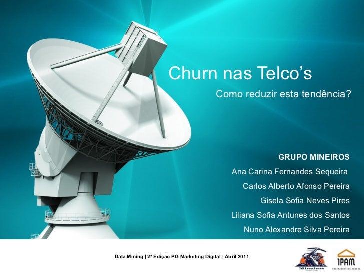 Como reduzir esta tendência? Churn nas Telco's  Data Mining   2ª Edição PG Marketing Digital   Abril 2011 GRUPO MINEIROS A...