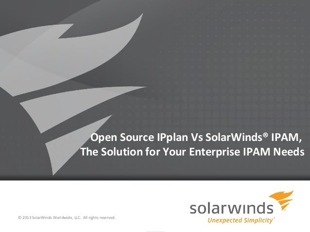 Open Source IPplan Vs SolarWinds® IPAM,                                  The Solution for Your Enterprise IPAM Needs© 2013...