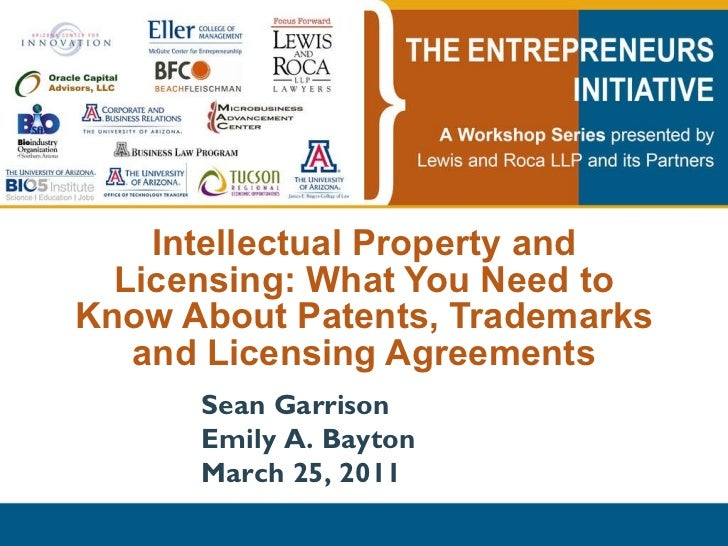 Intellectual Property and Licensing: What You Need to Know About Patents, Trademarks and Licensing Agreements Sean Garriso...