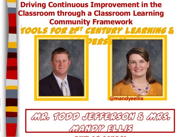 Driving Continuous Improvement in the Classroom through a Classroom Learning Community Framework  Tools for 21st century l...