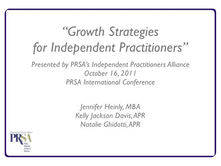 """Growth Strategiesfor Independent Practitioners""Presented by PRSA's Independent Practitioners Alliance                 Oct..."