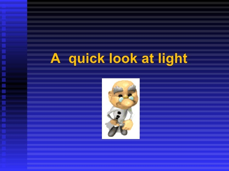 A  quick look at light