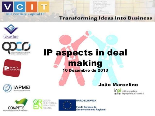 IP aspects in deal making 10 Dezembro de 2013  João Marcelino