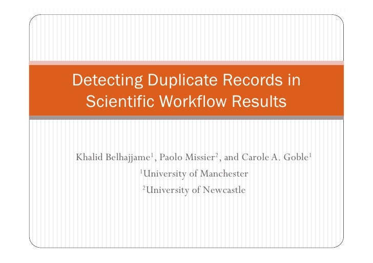 Detecting Duplicate Records in Scientific Workflow ResultsKhalid Belhajjame1, Paolo Missier2, and Carole A. Goble1        ...