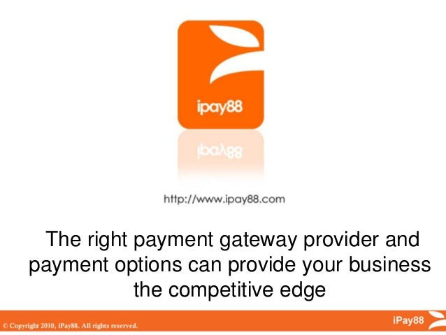 The right payment gateway provider andpayment options can provide your business           the competitive edge