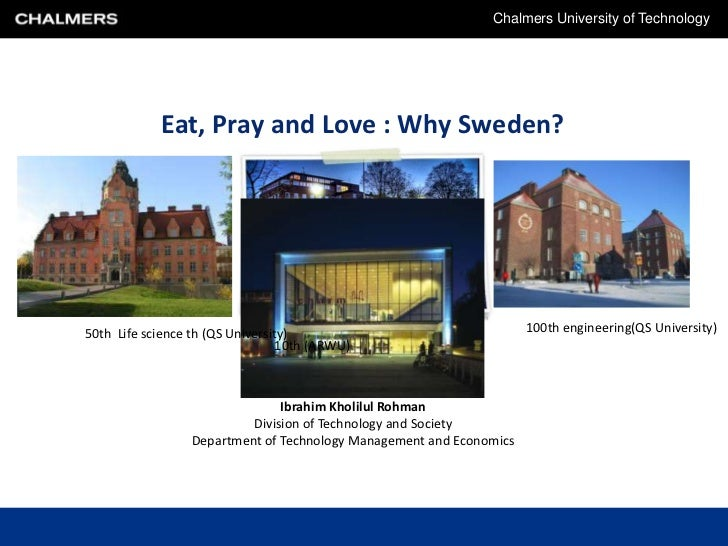 Chalmers University of Technology            Eat, Pray and Love : Why Sweden?50th Life science th (QS University)         ...