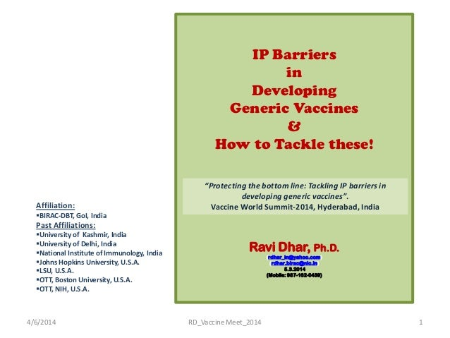 IP Barriers in Developing Generic Vaccines & How to Tackle these! (F) Ravi Dhar, Ph.D. (rdhar_in@yahoo.com) (rdhar.birac@n...