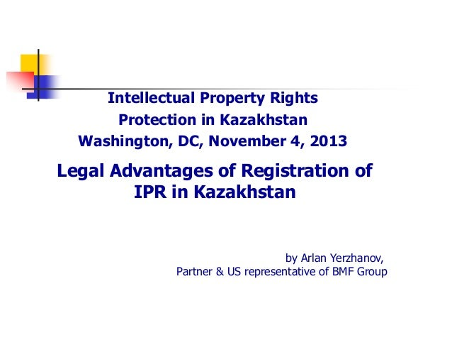 Legal Advantages of Registration of IPR in Kazakhstan Intellectual Property Rights Protection in Kazakhstan Washington, DC...