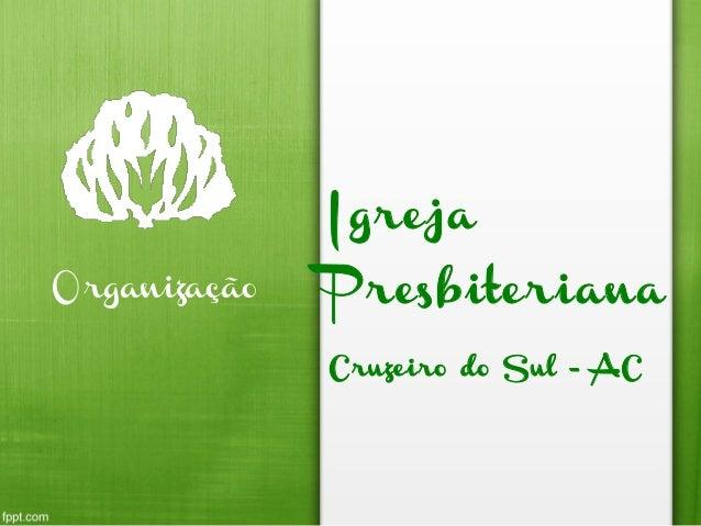Igreja Presbiteriana Cruzeiro do Sul - AC Organização