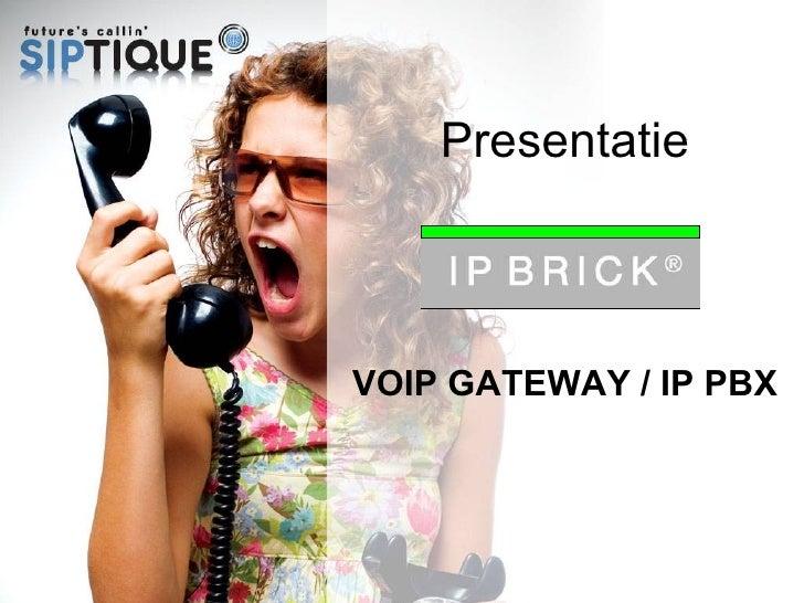 Presentatie VOIP GATEWAY / IP PBX