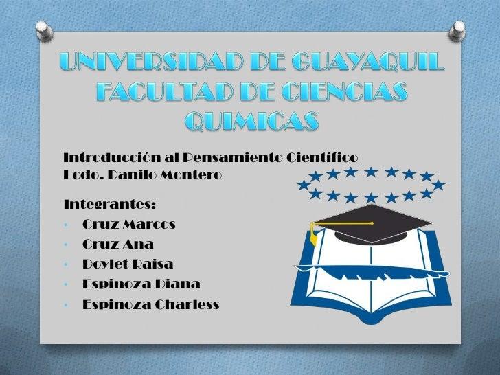 Introducción al Pensamiento CientíficoLcdo. Danilo MonteroIntegrantes:• Cruz Marcos• Cruz Ana• Doylet Raisa• Espinoza Dian...