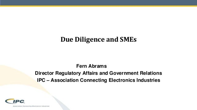 Due Diligence and SMEs Fern Abrams Director Regulatory Affairs and Government Relations IPC – Association Connecting Elect...