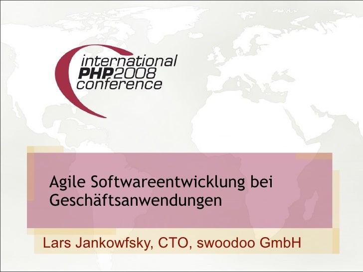 Agile Softwareentwicklung bei Geschäftsanwendungen  Lars Jankowfsky, CTO, swoodoo GmbH