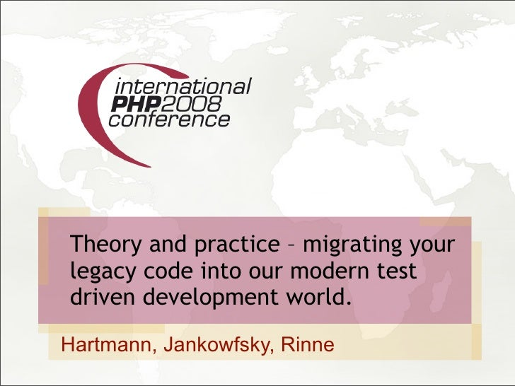 Theory and practice – migrating your legacy code into our modern test driven development world.  Hartmann, Jankowfsky, Rin...