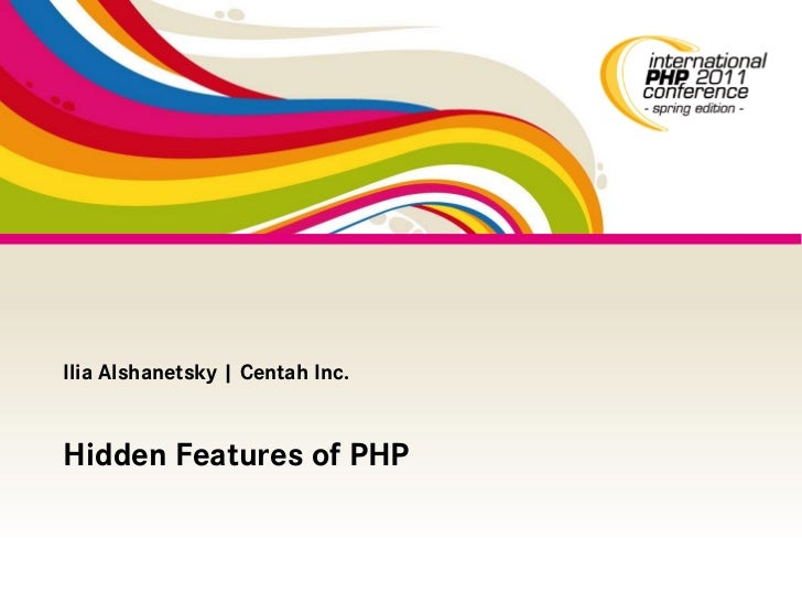 international PHP2011_ilia alshanetsky_Hidden Features of PHP
