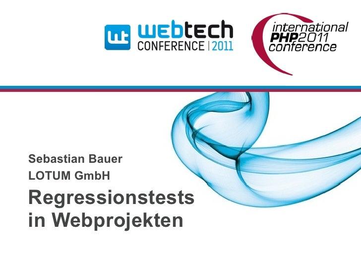 Sebastian BauerLOTUM GmbHRegressionstestsin Webprojekten