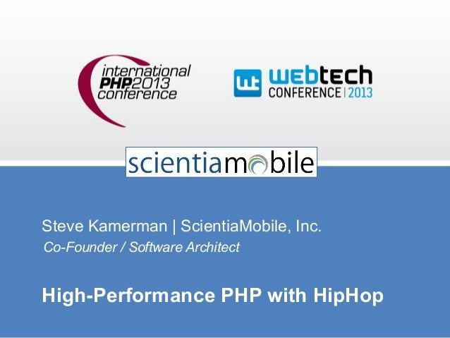 Steve Kamerman | ScientiaMobile, Inc. Co-Founder / Software Architect  High-Performance PHP with HipHop