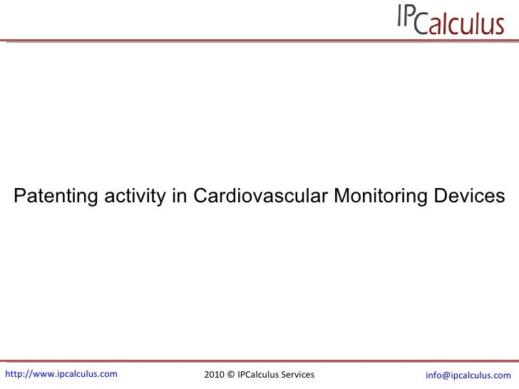 http://www.ipcalculus.com 2010 © IPCalculus Services [email_address]   Patenting activity in Cardiovascular Monitoring Dev...