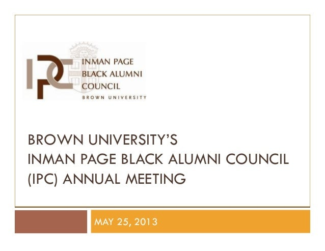BROWN UNIVERSITY'SINMAN PAGE BLACK ALUMNI COUNCIL(IPC) ANNUAL MEETINGMAY 25, 2013