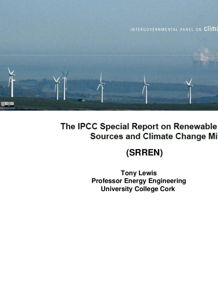 IPCC SRREN - Prof. Tony Lewis - EPA/SEAI Future Energy Workshop June 2011