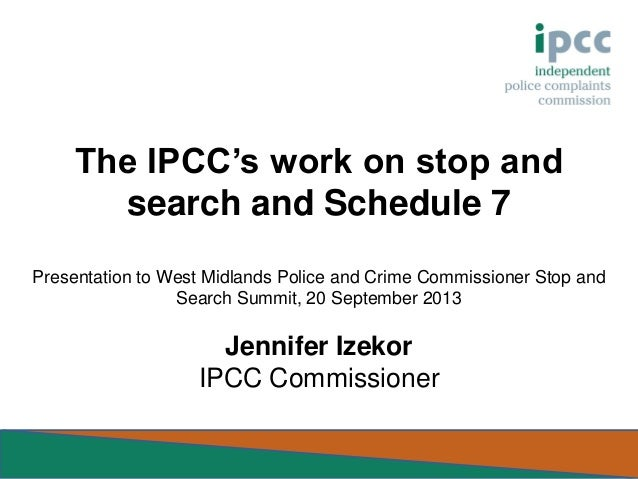 The IPCC's work on stop and search and Schedule 7 Presentation to West Midlands Police and Crime Commissioner Stop and Sea...