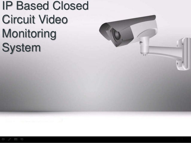 Internet Protocol Based Closed Circuit Video Monitoring System