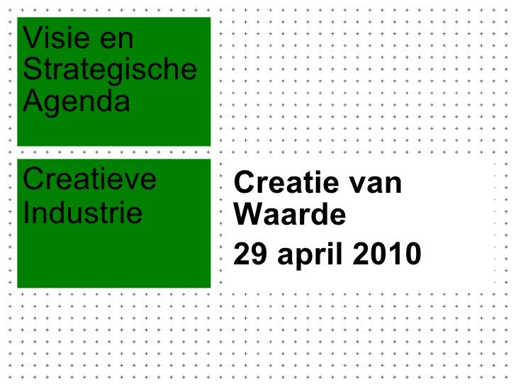 Creatie van Waarde  29 april 2010 Visie en Strategische Agenda Creatieve Industrie