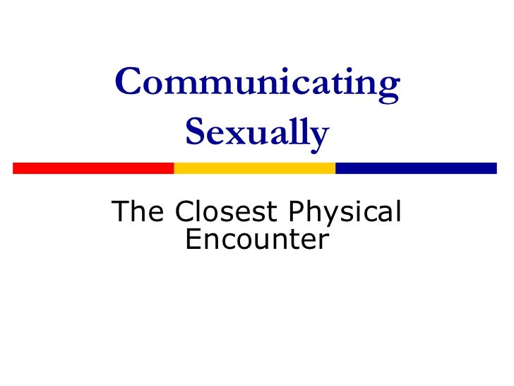 Communicating Sexually<br />The Closest Physical Encounter<br />
