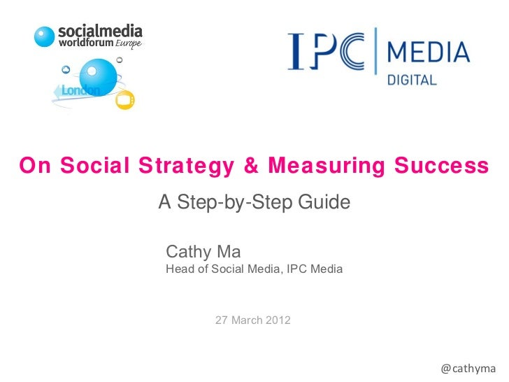 On Social Strategy & Measuring Success           A Step-by-Step Guide           Cathy Ma           Head of Social Media, I...