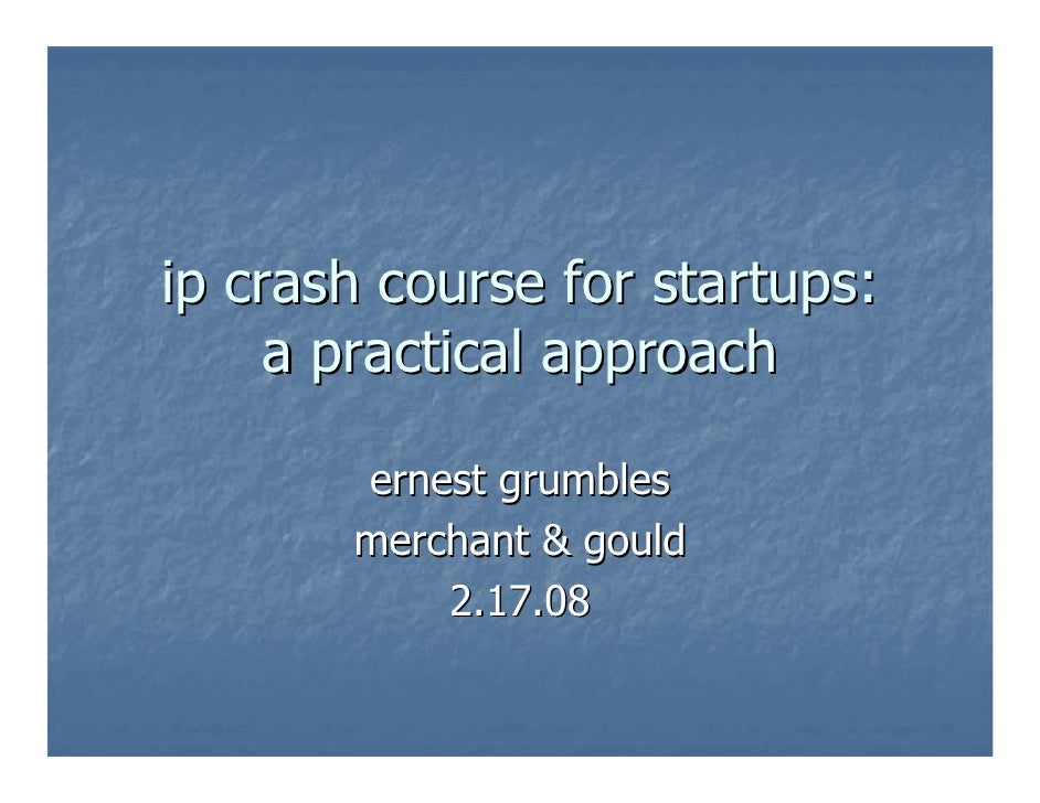 ip crash course for startups: a practical approach ernest grumbles merchant & gould 1.27.2010