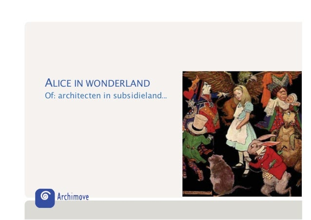ALICE IN WONDERLAND Of: architecten in subsidieland...
