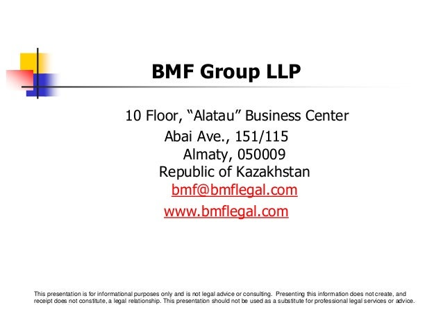 "BMF Group LLP 10 Floor, ""Alatau"" Business Center Abai Ave., 151/115 Almaty, 050009 Republic of Kazakhstan bmf@bmflegal.com..."