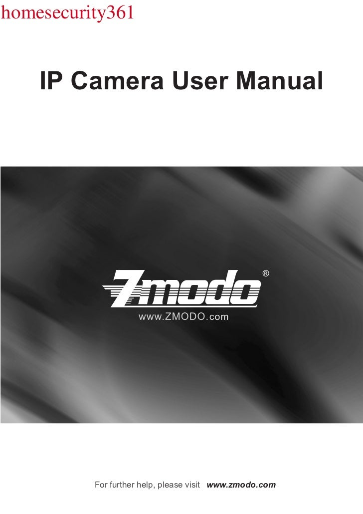 homesecurity361    IP Camera User Manual          For further help, please visit www.zmodo.com