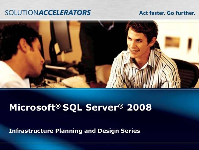 Microsoft® SQL Server® 2008Infrastructure Planning and Design Series
