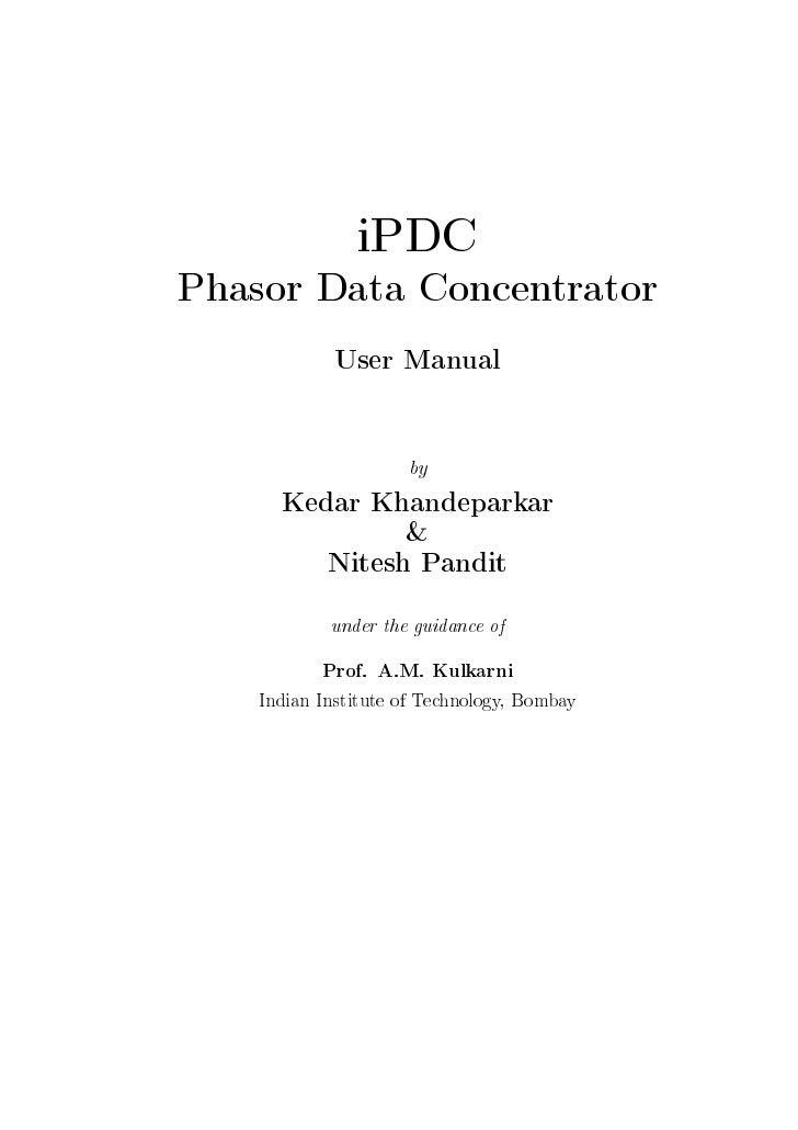 iPDCPhasor Data Concentrator             User Manual                     by      Kedar Khandeparkar               &       ...