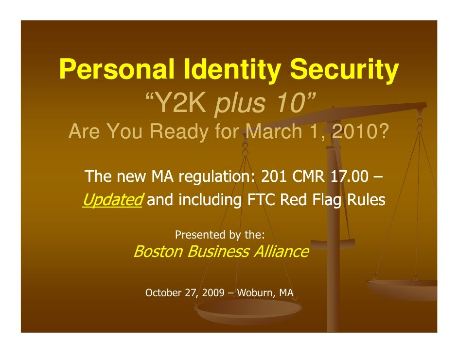 """Personal Identity Security       """"Y2K plus 10"""" Are You Ready for March 1, 2010?   The new MA regulation: 201 CMR 17.00 –  ..."""