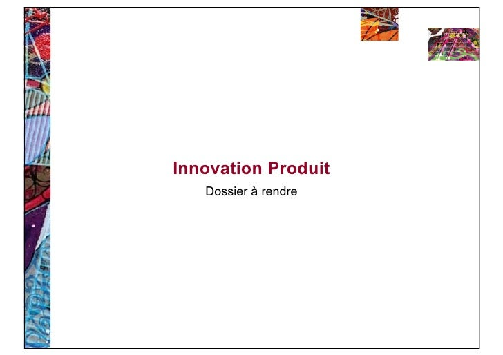 Innovation Produit    Dossier à rendre