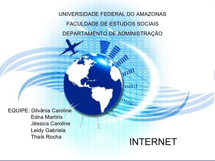 UNIVERSIDADE FEDERAL DO AMAZONAS FACULDADE DE ESTUDOS SOCIAIS DEPARTAMENTO DE ADMINISTRAÇÃO EQUIPE: Dilvânia Caroline   Ed...