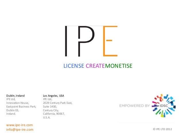 LICENSE CREATEMONETISEDublin, Ireland            Los Angeles, USAIPE Ltd,                   IPE Ltd,Innovation House,     ...