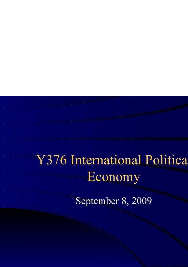 Y376 International Political Economy September 8, 2009