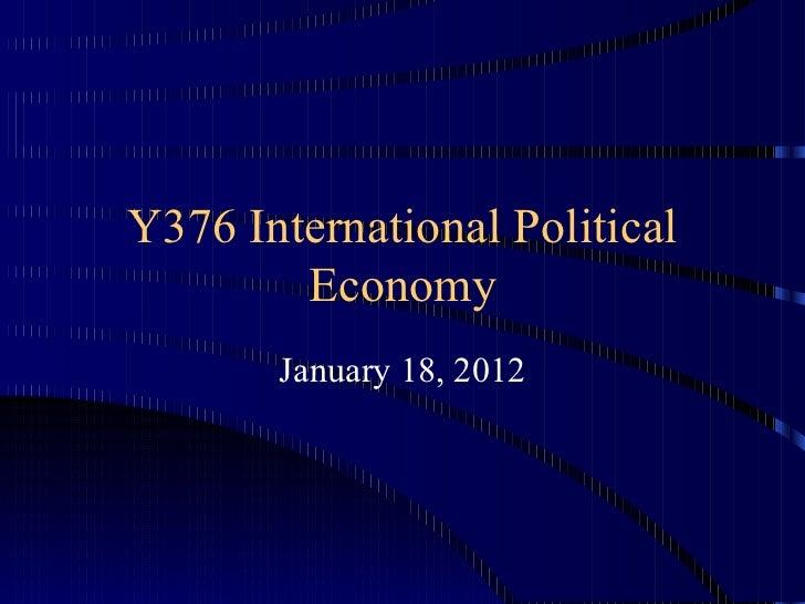 Y376 International Political Economy January 18, 2012