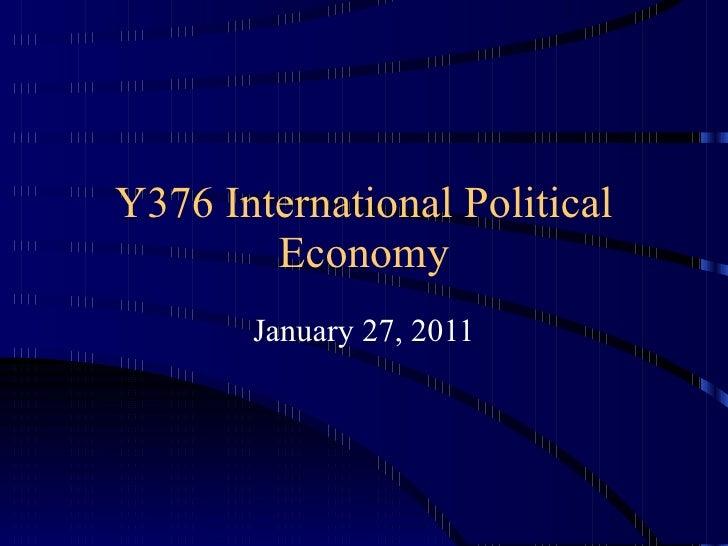 Y376 International Political Economy January 27, 2011
