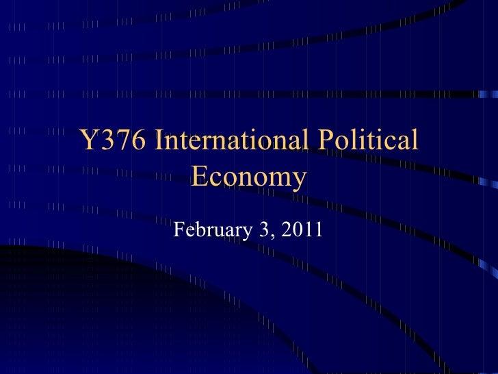 Y376 International Political Economy February 3, 2011