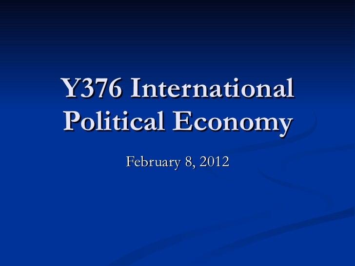 Y376 International Political Economy February 8, 2012